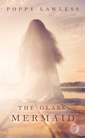 The Glass Mermaid by Poppy Lawless